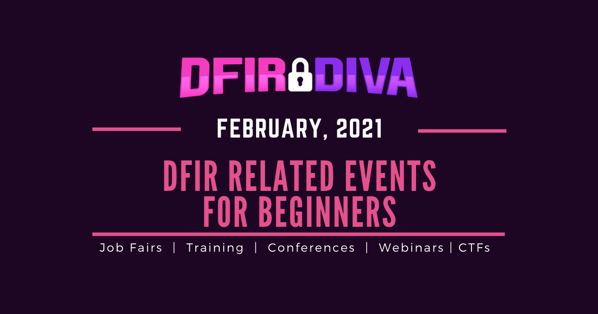 DFIR Related Events for Beginners – February, 2021