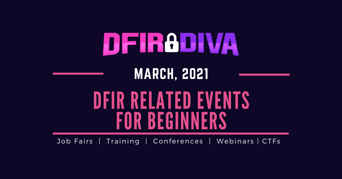 DFIR Related Events For Beginners – March, 2021