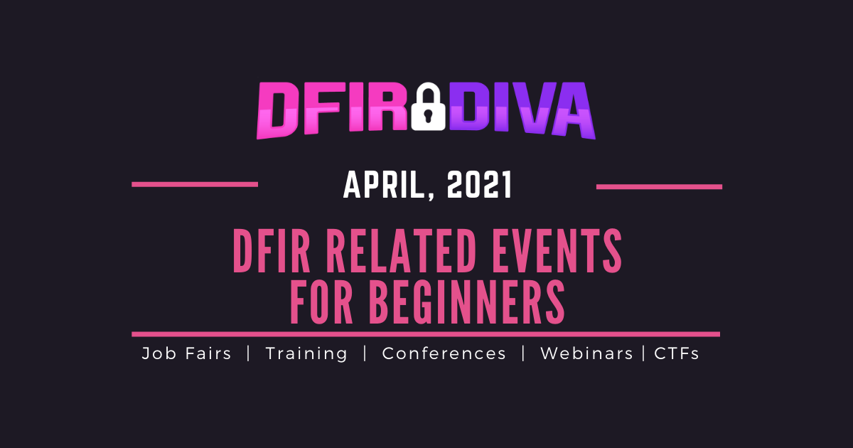 DFIR Related Events for Beginners – April, 2021