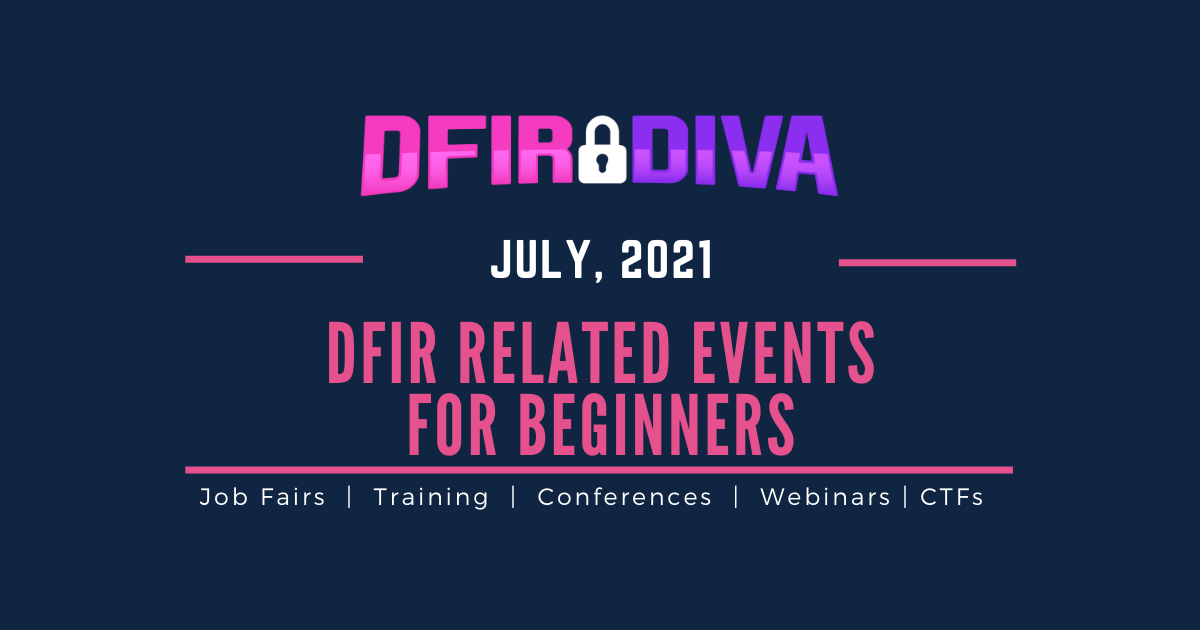 DFIR Related Events for Beginners – July 2021