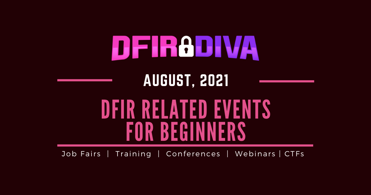 DFIR Related Events for Beginners – August, 2021